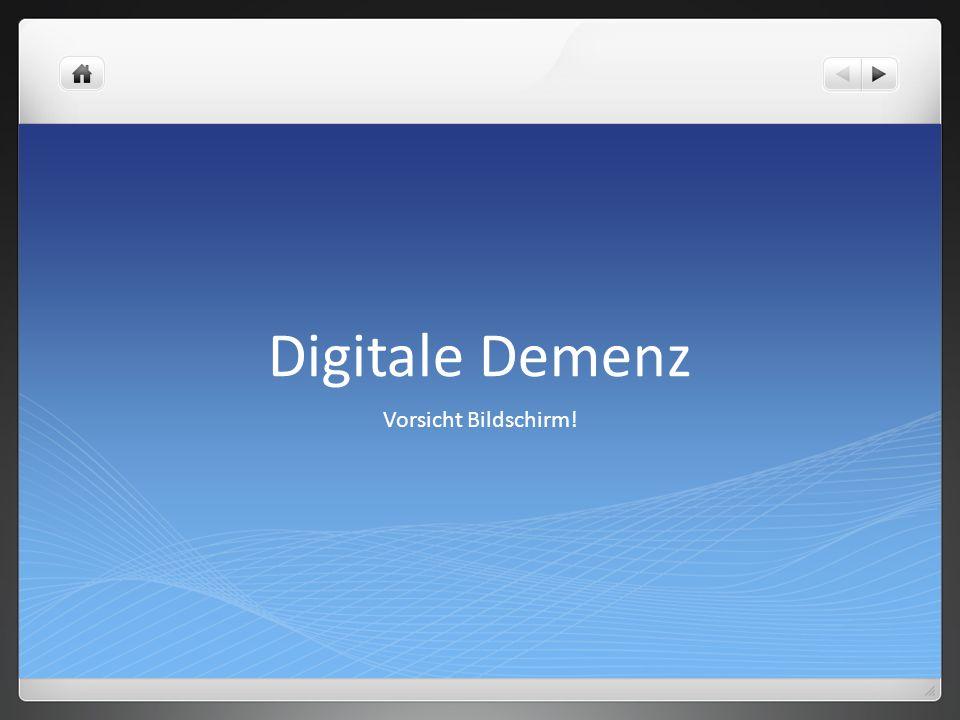 Digitale Demenz Vorsicht Bildschirm!