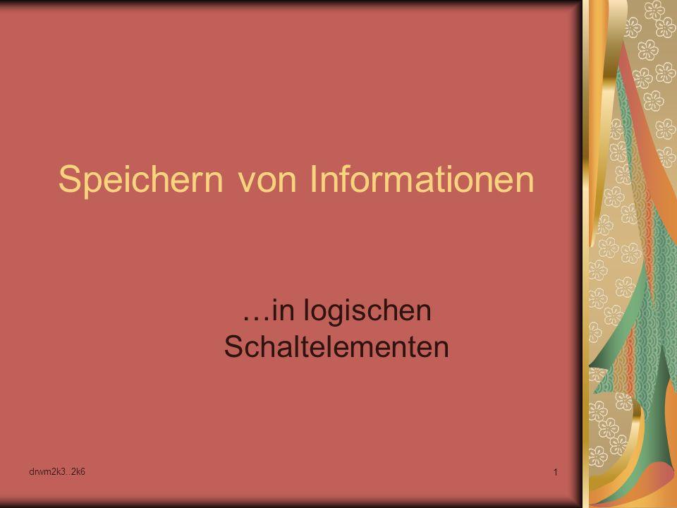 drwm2k3..2k6 1 Speichern von Informationen …in logischen Schaltelementen