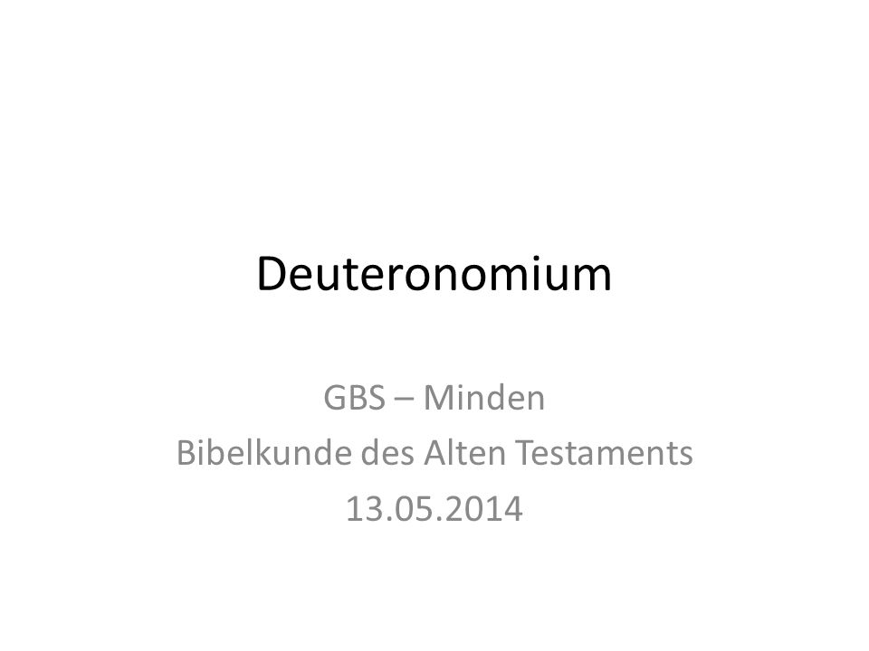 Deuteronomium GBS – Minden Bibelkunde des Alten Testaments 13.05.2014