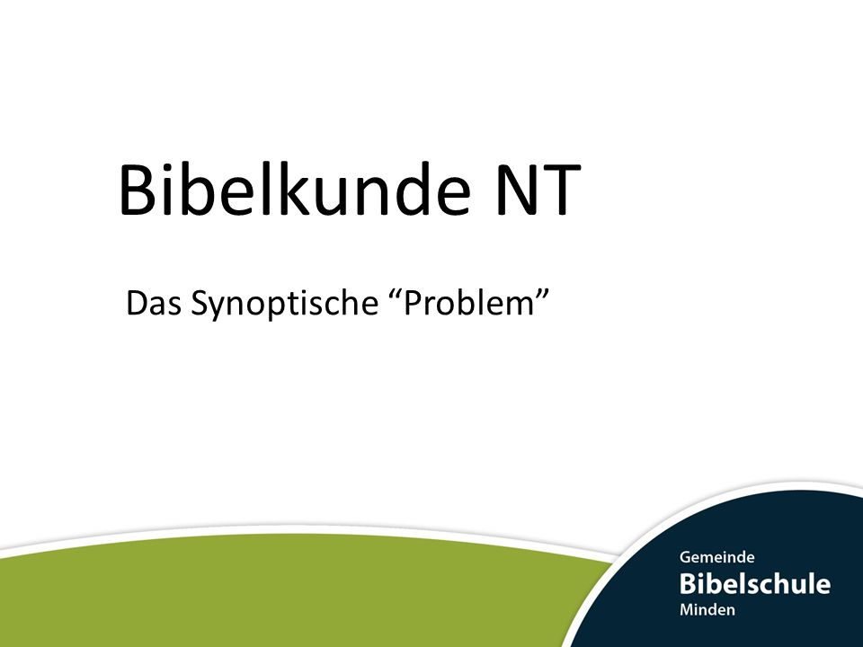 Bibelkunde NT Das Synoptische Problem