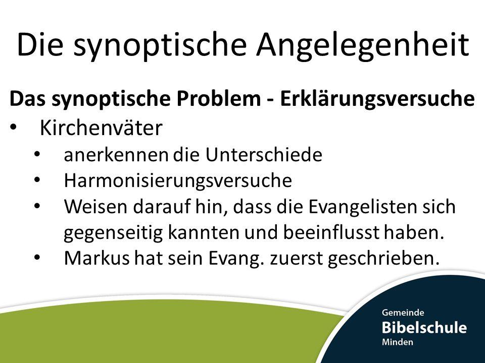Die synoptische Angelegenheit Das synoptische Problem - Erklärungsversuche Kirchenväter anerkennen die Unterschiede Harmonisierungsversuche Weisen dar