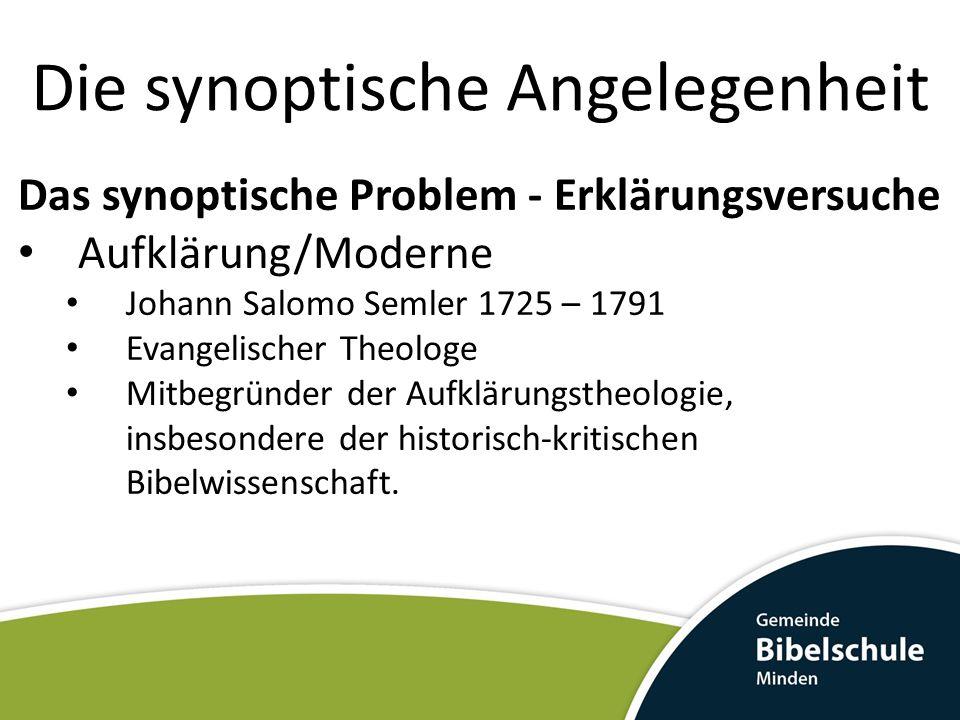 Das synoptische Problem - Erklärungsversuche Aufklärung/Moderne Johann Salomo Semler 1725 – 1791 Evangelischer Theologe Mitbegründer der Aufklärungsth
