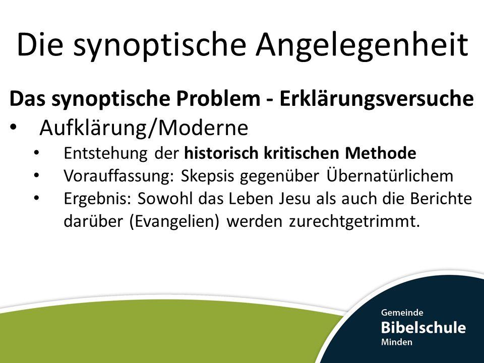 Die synoptische Angelegenheit Das synoptische Problem - Erklärungsversuche Aufklärung/Moderne Entstehung der historisch kritischen Methode Vorauffassu