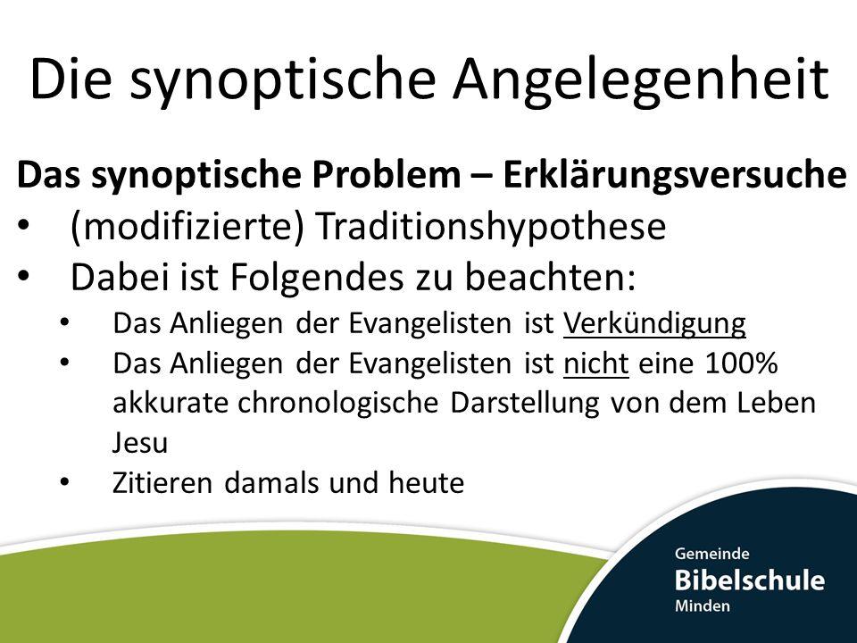 Die synoptische Angelegenheit Das synoptische Problem – Erklärungsversuche (modifizierte) Traditionshypothese Dabei ist Folgendes zu beachten: Das Anl
