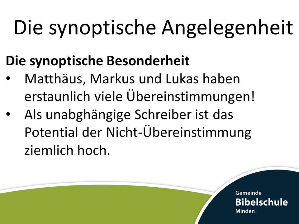 Die synoptische Angelegenheit Die synoptische Besonderheit Matthäus, Markus und Lukas haben erstaunlich viele Übereinstimmungen! Als unabghängige Schr