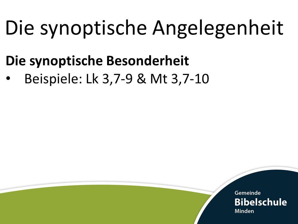 Die synoptische Angelegenheit Die synoptische Besonderheit Beispiele: Lk 3,7-9 & Mt 3,7-10