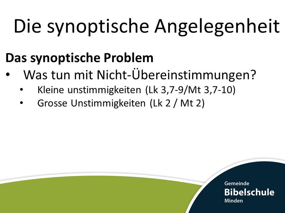 Die synoptische Angelegenheit Das synoptische Problem Was tun mit Nicht-Übereinstimmungen? Kleine unstimmigkeiten (Lk 3,7-9/Mt 3,7-10) Grosse Unstimmi