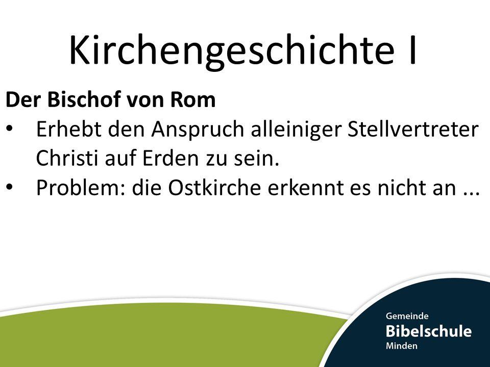 Kirchengeschichte I Der Bischof von Rom Erhebt den Anspruch alleiniger Stellvertreter Christi auf Erden zu sein.
