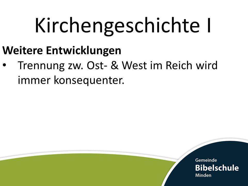 Kirchengeschichte I Weitere Entwicklungen Trennung zw.