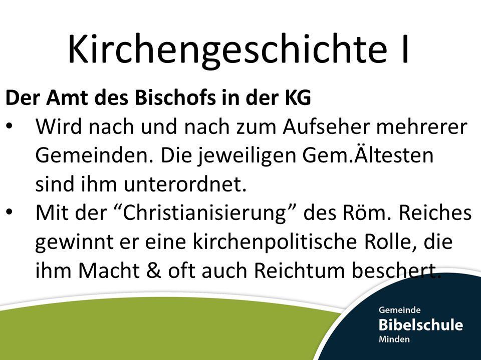 Kirchengeschichte I Der Amt des Bischofs in der KG Wird nach und nach zum Aufseher mehrerer Gemeinden.