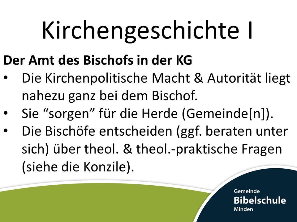 Kirchengeschichte I Der Amt des Bischofs in der KG Die Kirchenpolitische Macht & Autorität liegt nahezu ganz bei dem Bischof.