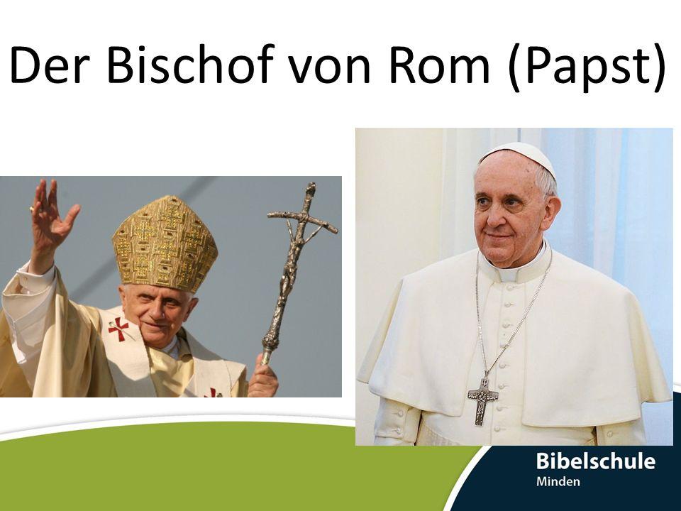 Der Bischof von Rom (Papst)