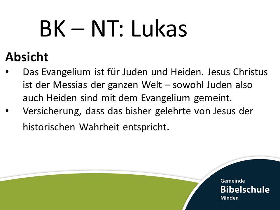 BK – NT: Lukas Absicht Das Evangelium ist für Juden und Heiden. Jesus Christus ist der Messias der ganzen Welt – sowohl Juden also auch Heiden sind mi
