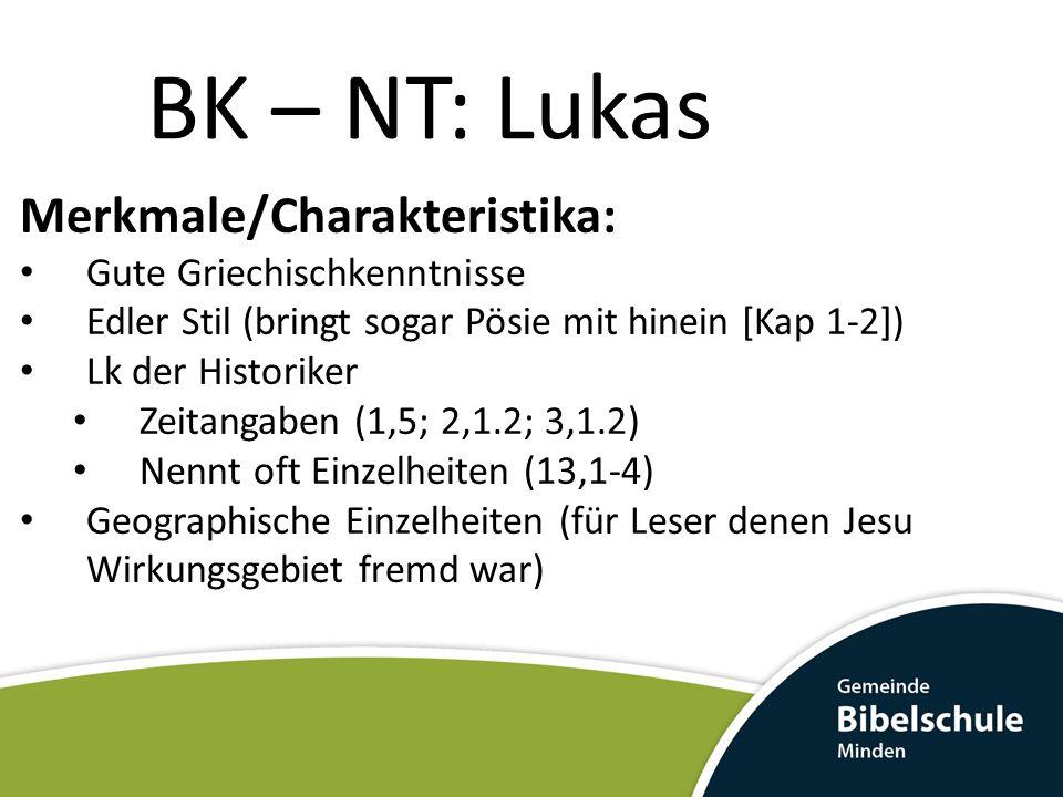 BK – NT: Lukas Merkmale/Charakteristika: Gute Griechischkenntnisse Edler Stil (bringt sogar Pösie mit hinein [Kap 1-2]) Lk der Historiker Zeitangaben