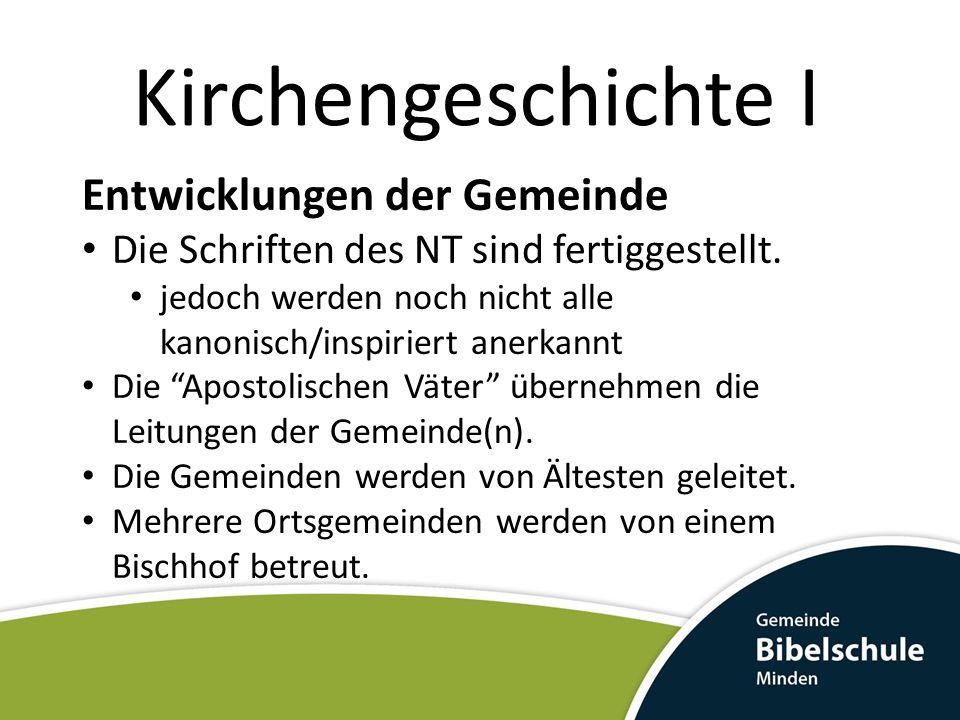 Kirchengeschichte I Entwicklungen der Gemeinde Die Schriften des NT sind fertiggestellt. jedoch werden noch nicht alle kanonisch/inspiriert anerkannt