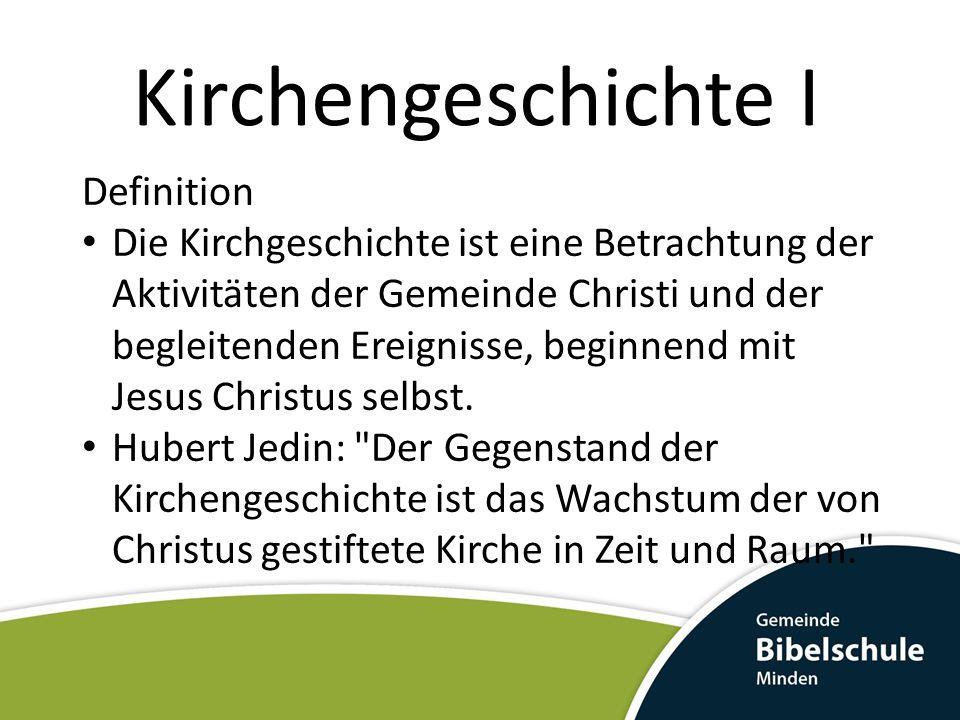 Kirchengeschichte I Definition Die Kirchgeschichte ist eine Betrachtung der Aktivitäten der Gemeinde Christi und der begleitenden Ereignisse, beginnen