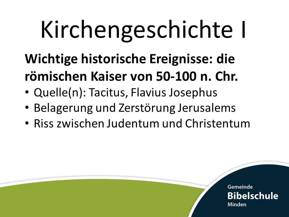 Kirchengeschichte I Wichtige historische Ereignisse: die römischen Kaiser von 50-100 n. Chr. Quelle(n): Tacitus, Flavius Josephus Belagerung und Zerst