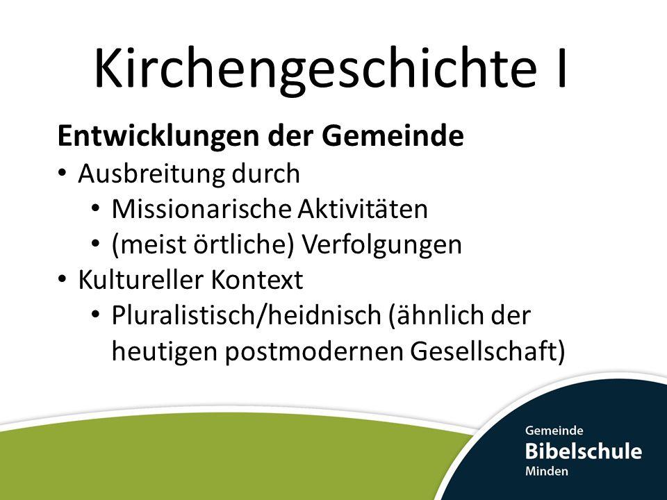 Entwicklungen der Gemeinde Ausbreitung durch Missionarische Aktivitäten (meist örtliche) Verfolgungen Kultureller Kontext Pluralistisch/heidnisch (ähn