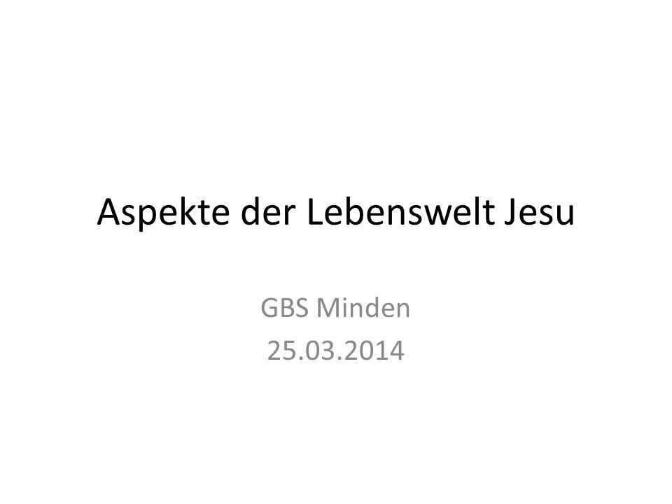 Aspekte der Lebenswelt Jesu GBS Minden 25.03.2014