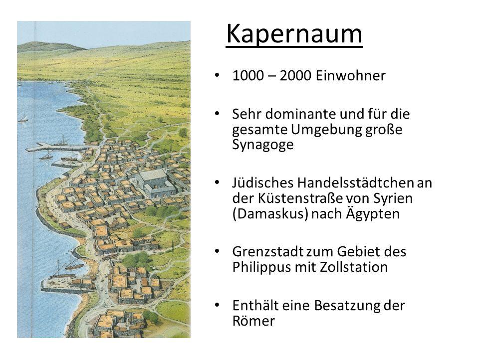 Kapernaum 1000 – 2000 Einwohner Sehr dominante und für die gesamte Umgebung große Synagoge Jüdisches Handelsstädtchen an der Küstenstraße von Syrien (