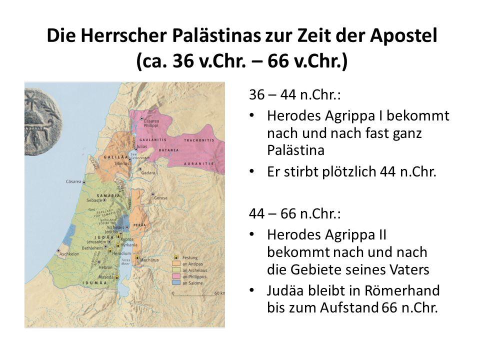 Die Herrscher Palästinas zur Zeit der Apostel (ca. 36 v.Chr. – 66 v.Chr.) 36 – 44 n.Chr.: Herodes Agrippa I bekommt nach und nach fast ganz Palästina