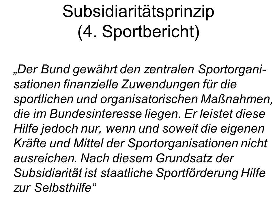 Subsidiaritätsprinzip (4. Sportbericht) Der Bund gewährt den zentralen Sportorgani- sationen finanzielle Zuwendungen für die sportlichen und organisat