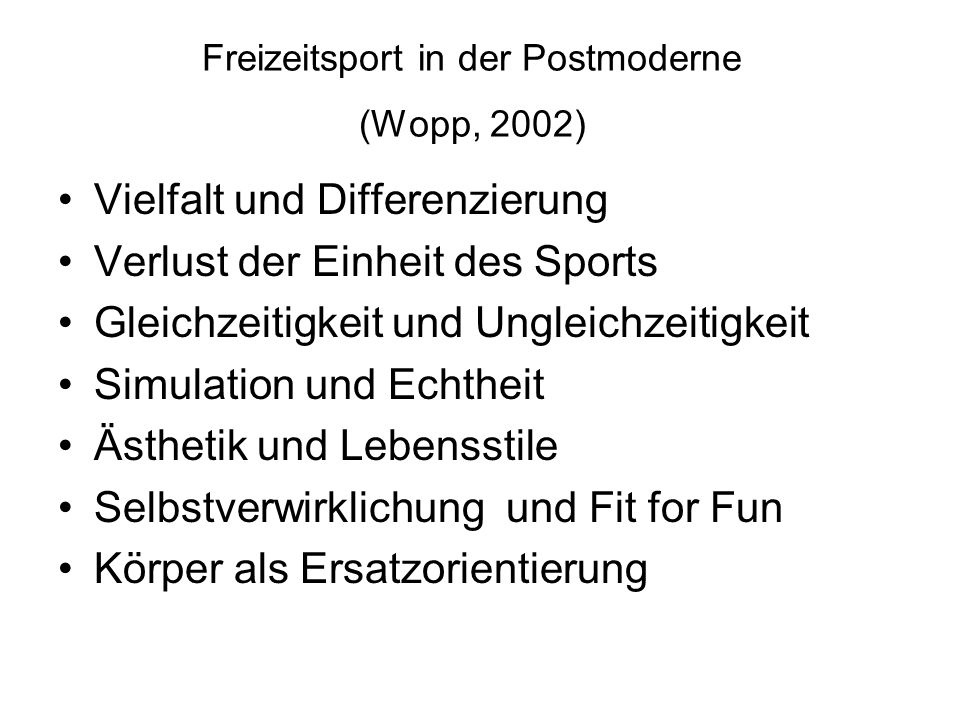 Freizeitsport in der Postmoderne (Wopp, 2002) Vielfalt und Differenzierung Verlust der Einheit des Sports Gleichzeitigkeit und Ungleichzeitigkeit Simu