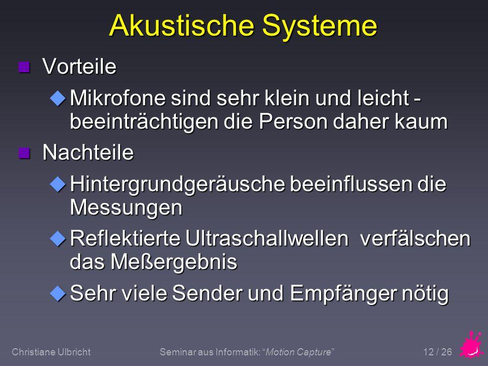 Christiane UlbrichtSeminar aus Informatik: Motion Capture 12 / 26 Akustische Systeme n Vorteile u Mikrofone sind sehr klein und leicht - beeinträchtig