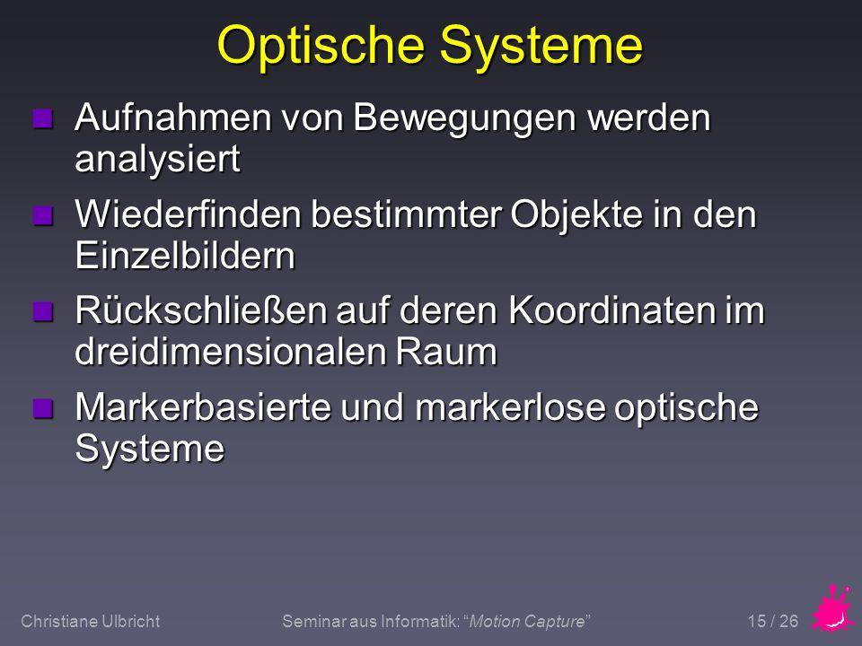 Christiane UlbrichtSeminar aus Informatik: Motion Capture 15 / 26 Optische Systeme n Aufnahmen von Bewegungen werden analysiert n Wiederfinden bestimm