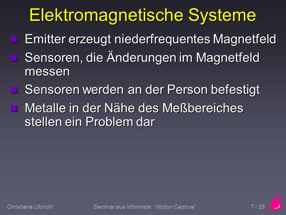 Christiane UlbrichtSeminar aus Informatik: Motion Capture 7 / 26 Elektromagnetische Systeme n Emitter erzeugt niederfrequentes Magnetfeld n Sensoren,