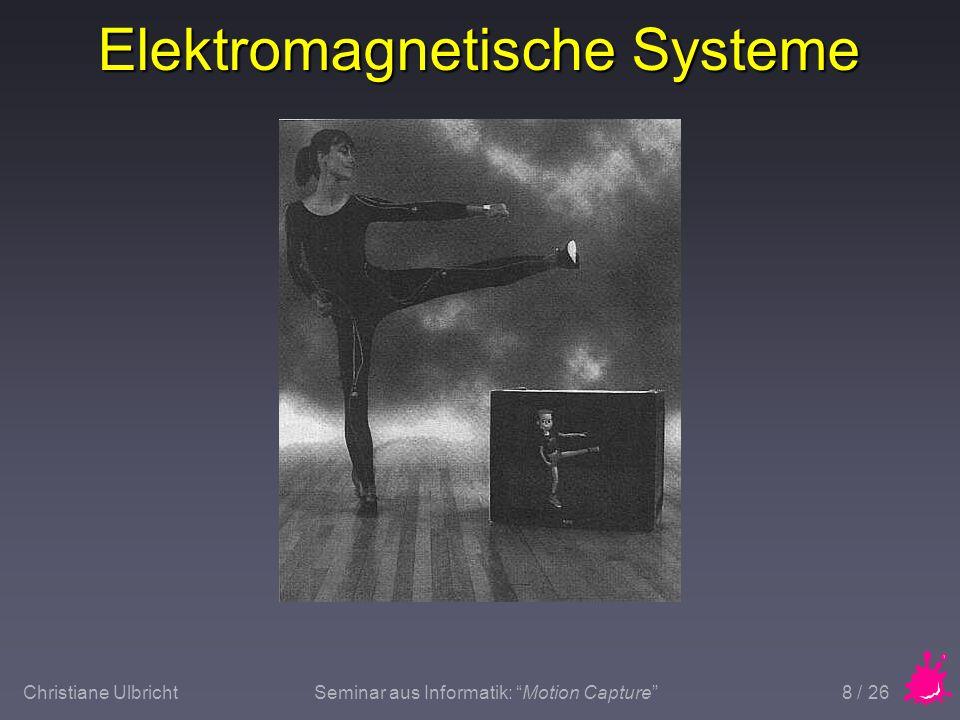 Christiane UlbrichtSeminar aus Informatik: Motion Capture 9 / 26 Elektromagnetische Systeme n Vorteile u Sensoren sehr klein und leicht u Mehrere Personen u u Echtzeit