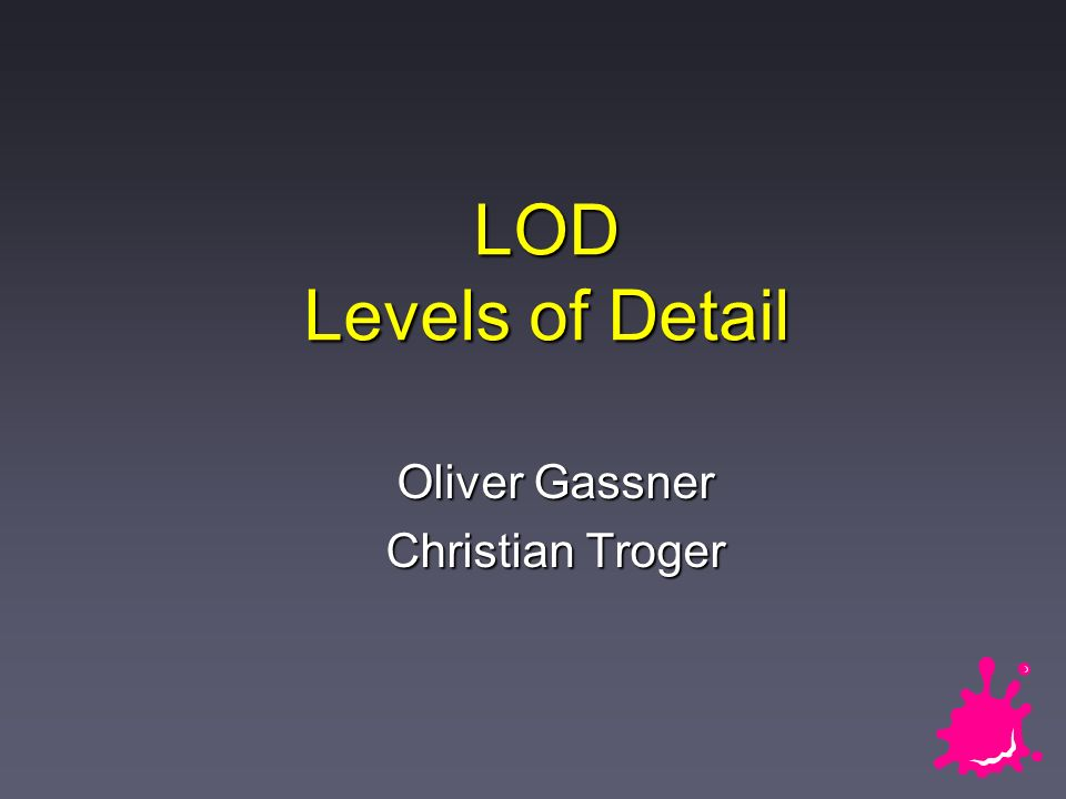 Oliver Gassner / Christian Troger 12 / 36 Überblick ü Geometrische LOD è Simulation LOD LOD für Rastergraphiken LOD für Rastergraphiken Übertragung von Objektgeometrie Übertragung von Objektgeometrie