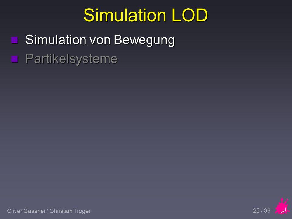 Oliver Gassner / Christian Troger 23 / 36 Simulation LOD n Simulation von Bewegung n Partikelsysteme