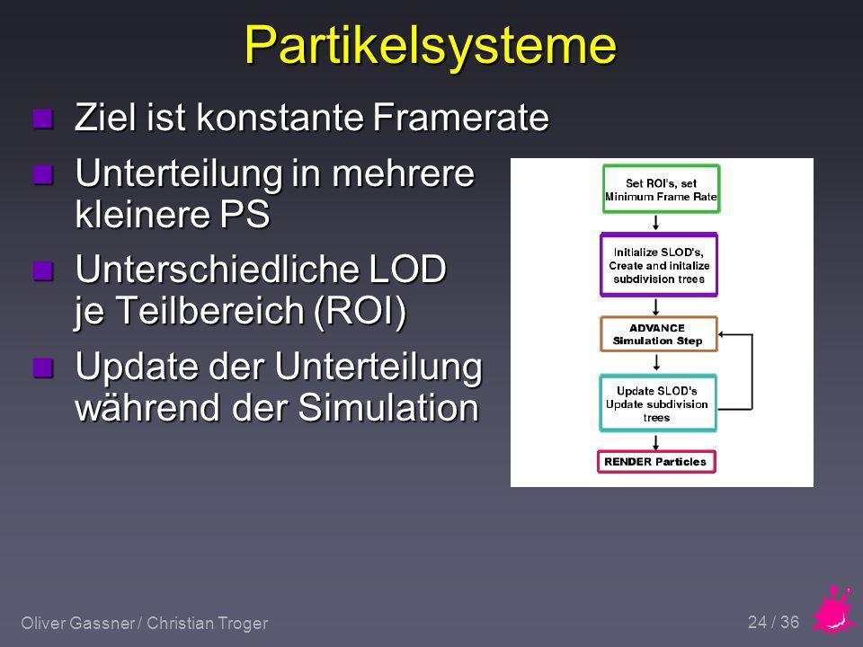 Oliver Gassner / Christian Troger 24 / 36 Partikelsysteme n Ziel ist konstante Framerate n Unterteilung in mehrere kleinere PS n Unterschiedliche LOD je Teilbereich (ROI) n Update der Unterteilung während der Simulation