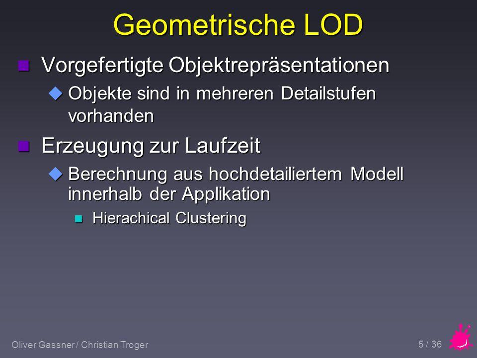 Oliver Gassner / Christian Troger 26 / 36 Beispiel OriginalLOD Ca. 1/6 des Rechenaufwandes mit LOD