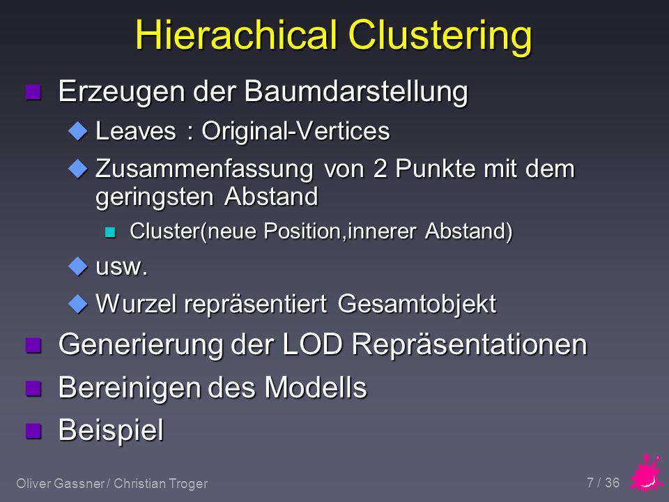 Oliver Gassner / Christian Troger 8 / 36 Hierachical Clustering 1 2 4 3 6 8 5 7 (8) (5) (7) (4) (6) (2) (1) (3) Gesamtobjekt Originalpunkte Cluster