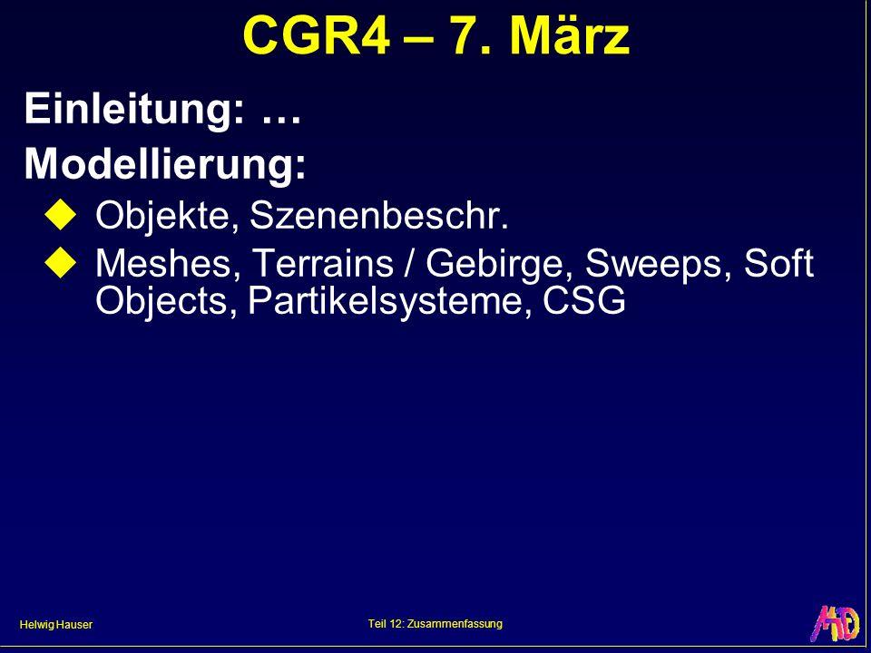 Helwig Hauser Teil 12: Zusammenfassung CGR4 – 7. März Einleitung: … Modellierung: Objekte, Szenenbeschr. Meshes, Terrains / Gebirge, Sweeps, Soft Obje