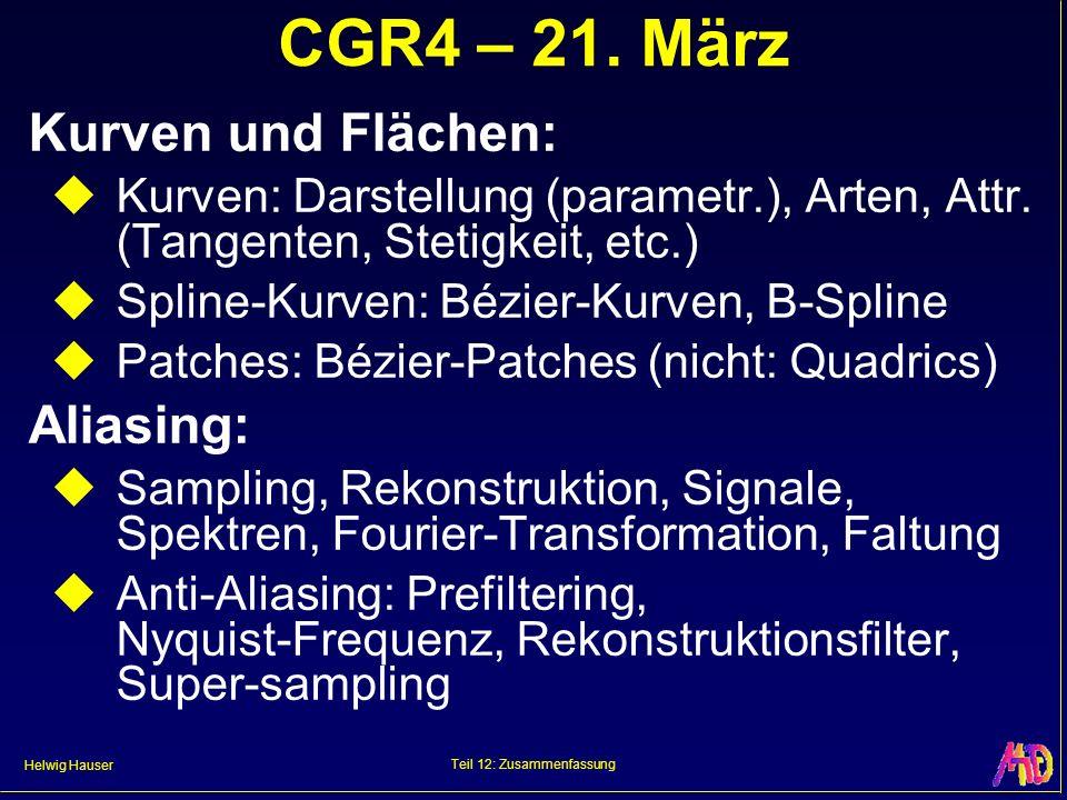 Helwig Hauser Teil 12: Zusammenfassung CGR4 – 21. März Kurven und Flächen: Kurven: Darstellung (parametr.), Arten, Attr. (Tangenten, Stetigkeit, etc.)