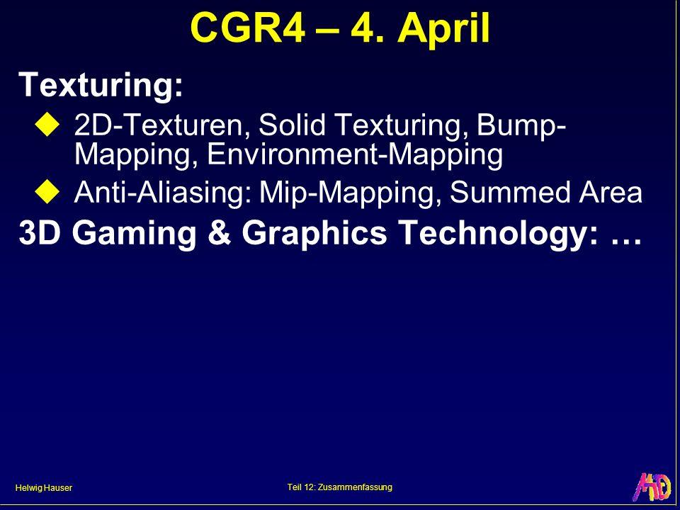 Helwig Hauser Teil 12: Zusammenfassung CGR4 – 4. April Texturing: 2D-Texturen, Solid Texturing, Bump- Mapping, Environment-Mapping Anti-Aliasing: Mip-