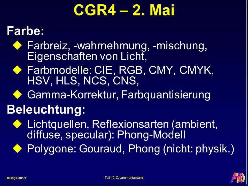 Helwig Hauser Teil 12: Zusammenfassung CGR4 – 2. Mai Farbe: Farbreiz, -wahrnehmung, -mischung, Eigenschaften von Licht, Farbmodelle: CIE, RGB, CMY, CM