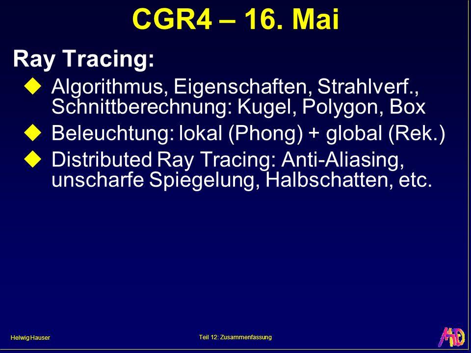 Helwig Hauser Teil 12: Zusammenfassung CGR4 – 16. Mai Ray Tracing: Algorithmus, Eigenschaften, Strahlverf., Schnittberechnung: Kugel, Polygon, Box Bel