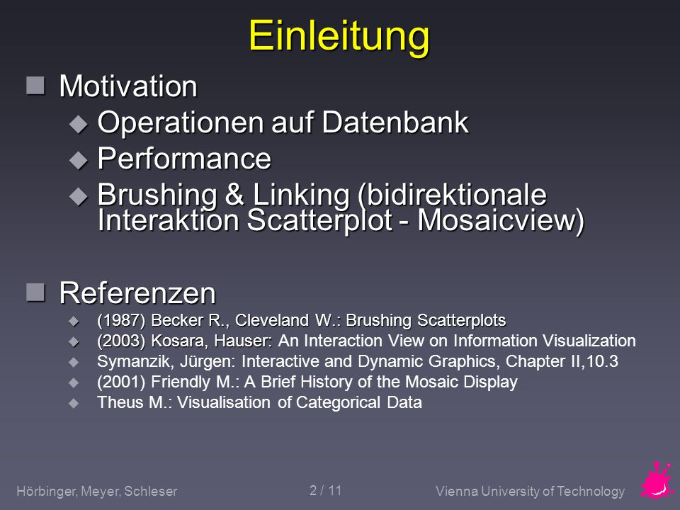 Hörbinger, Meyer, SchleserVienna University of Technology 2 / 11 Einleitung Motivation Motivation Operationen auf Datenbank Operationen auf Datenbank