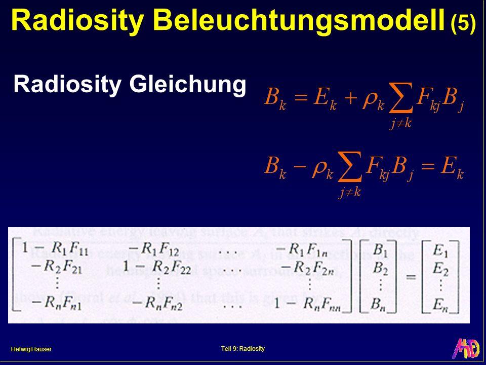 Helwig Hauser Teil 9: Radiosity Radiosity Beleuchtungsmodell (5) Radiosity Gleichung