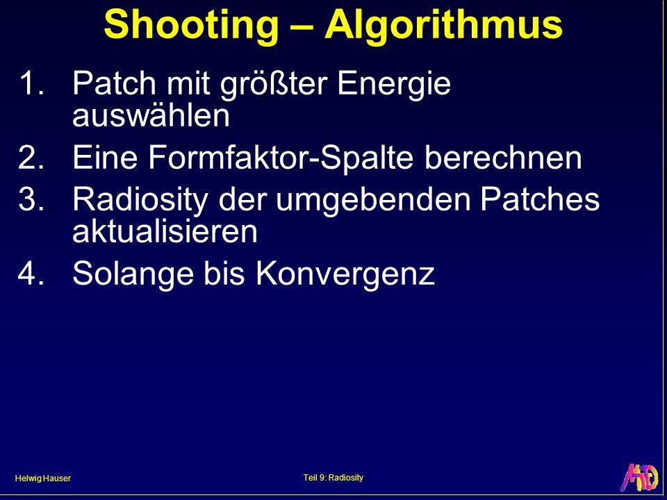Helwig Hauser Teil 9: Radiosity Progressive Refinement Radiosity (1) Shooting select brightest patch k and distribute its radiosity B k