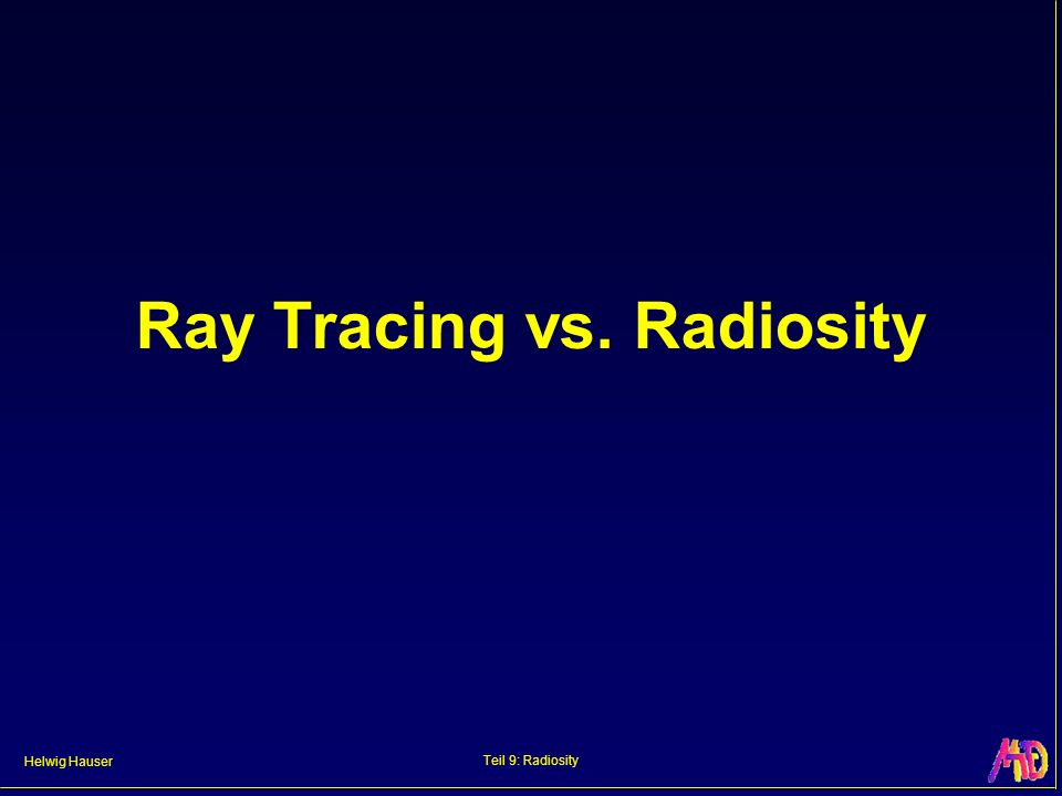 Helwig Hauser Teil 9: Radiosity Ray Tracing vs. Radiosity