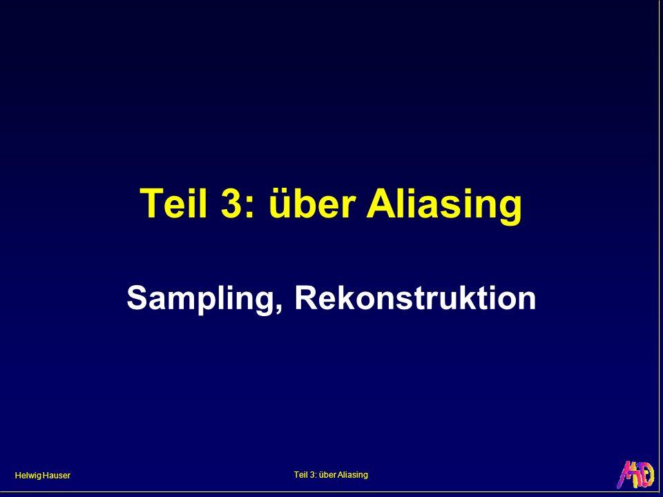 Helwig Hauser Teil 3: über Aliasing Sampling, Rekonstruktion