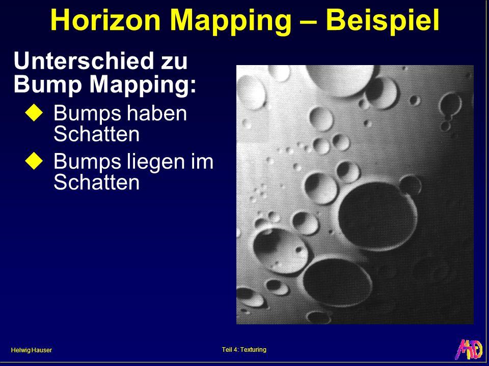 Helwig Hauser Teil 4: Texturing Horizon Mapping – Beispiel Unterschied zu Bump Mapping: Bumps haben Schatten Bumps liegen im Schatten