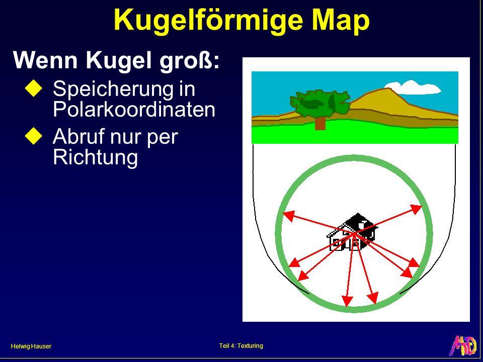 Helwig Hauser Teil 4: Texturing Kugelförmige Map Wenn Kugel groß: Speicherung in Polarkoordinaten Abruf nur per Richtung