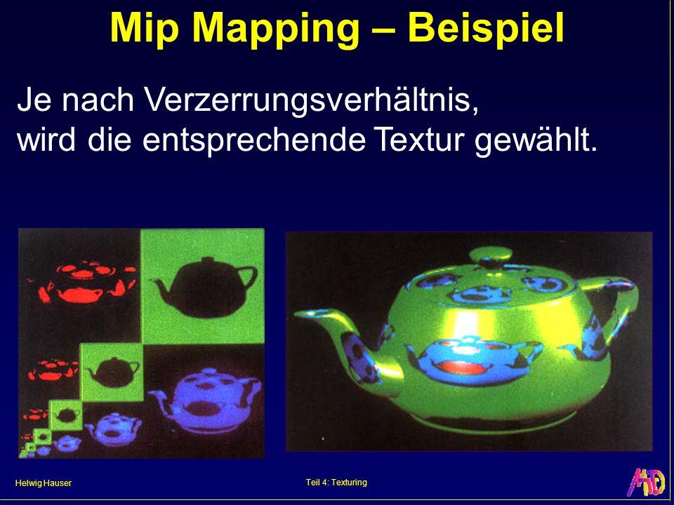 Helwig Hauser Teil 4: Texturing Mip Mapping – Beispiel Je nach Verzerrungsverhältnis, wird die entsprechende Textur gewählt.