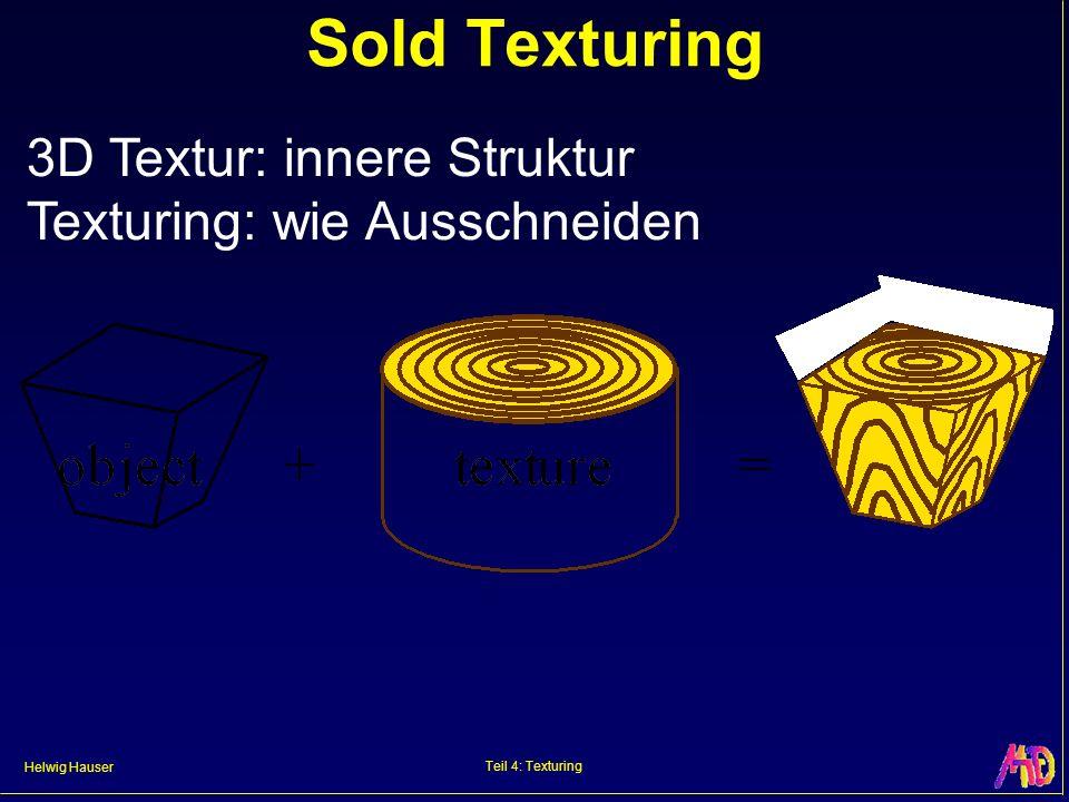 Helwig Hauser Teil 4: Texturing Sold Texturing 3D Textur: innere Struktur Texturing: wie Ausschneiden